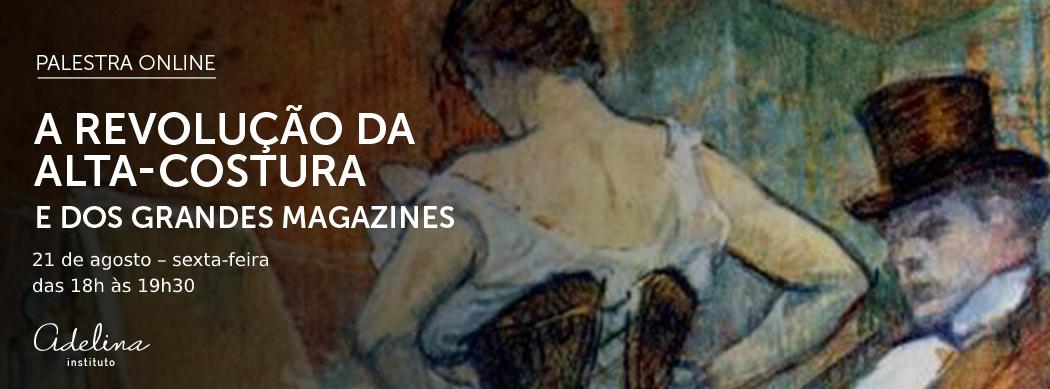 PALESTRA ONLINE | A Revolução da alta-costura e dos Grandes Magazines